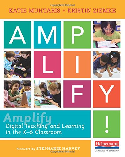 Amplify: Digital Teaching and Learning in the K-5 Classroom: Muhtaris, Katie