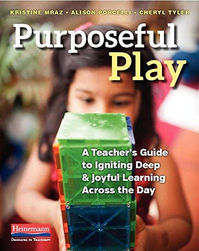 Purposeful Play: A Teacher's Guide To Igniting: Mraz, Kristine/ Porcelli,