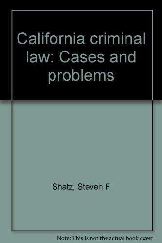 California Criminal Law: :Cases and Materials.: Shatz, Steven F.