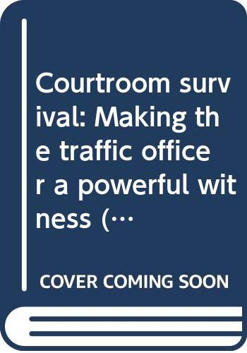 9780327049500: Courtroom survival: Making the traffic officer a powerful witness (Criminal and traffic law series)