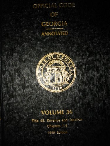 9780327083184: Official Code of Georgia Annotated (TITLE 48 Revenue and Taxation Chapters 1-6, VOLUME 36)