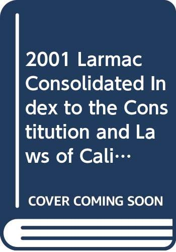 9780327102656: 2001 Larmac Consolidated Index to the Constitution and Laws of California