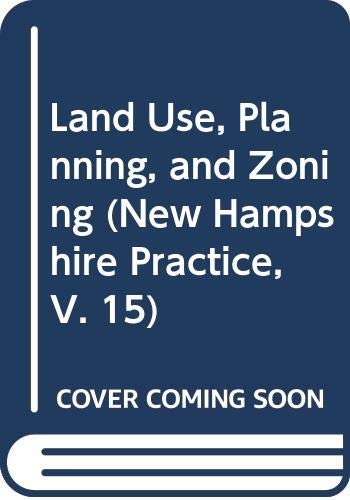 9780327110088: Land Use, Planning, and Zoning (New Hampshire Practice, V. 15)