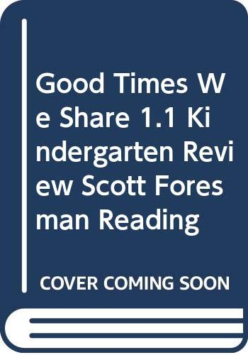 9780328018284: Good Times We Share 1.1 Kindergarten Review Scott Foresman Reading