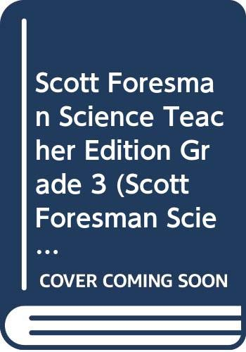 Scott Foresman Science Teacher Edition Grade 3: Addison-Wesley Educational Publishers,