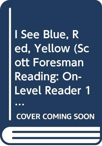 9780328042296: I See Blue, Red, Yellow (Scott Foresman Reading: On- Level Reader 1) 1.1