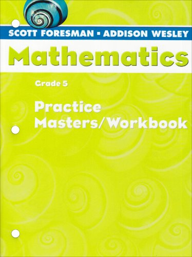 Scott Foresman Addison-Wesley Mathematics, Grade 5: Practice: Foresman, Scott