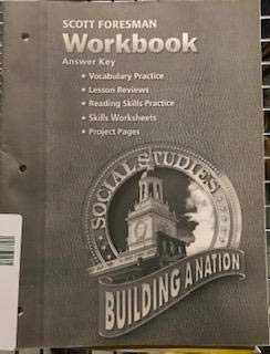 9780328081882: Building a Nation Social Studies: Scott Foresman Workbook and Answer Key (Vocabulary Practice; Lesson Reviews; Reading Skills Practice; Skills Worksheets; Project Pages)