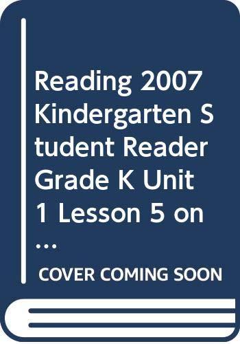 9780328130474: READING 2007 KINDERGARTEN STUDENT READER GRADE K UNIT 1 LESSON 5 ON LEVEL
