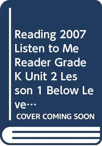 9780328130528: READING 2007 LISTEN TO ME READER GRADE K UNIT 2 LESSON 1 BELOW LEVEL
