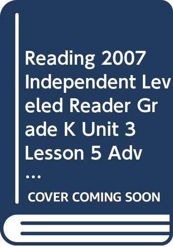 9780328130849: READING 2007 INDEPENDENT LEVELED READER GRADE K UNIT 3 LESSON 5 ADVANCED