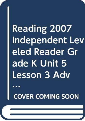 9780328131143: READING 2007 INDEPENDENT LEVELED READER GRADE K UNIT 5 LESSON 3 ADVANCED