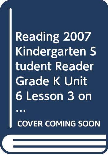 9780328131310: READING 2007 KINDERGARTEN STUDENT READER GRADE K UNIT 6 LESSON 3 ON LEVEL