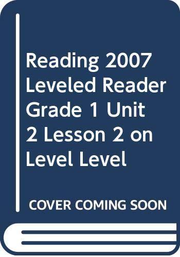 9780328131648: READING 2007 LEVELED READER GRADE 1 UNIT 2 LESSON 2 ON LEVEL LEVEL