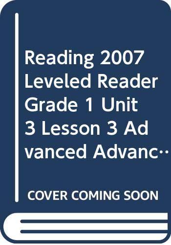 9780328131860: READING 2007 LEVELED READER GRADE 1 UNIT 3 LESSON 3 ADVANCED ADVANCED