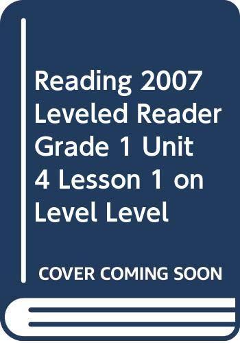 9780328131976: Reading 2007 Leveled Reader Grade 1 Unit 4 Lesson 1 on Level Level