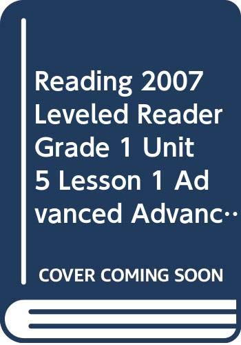 9780328132164: READING 2007 LEVELED READER GRADE 1 UNIT 5 LESSON 1 ADVANCED ADVANCED