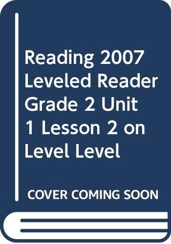 9780328132362: READING 2007 LEVELED READER GRADE 2 UNIT 1 LESSON 2 ON LEVEL LEVEL