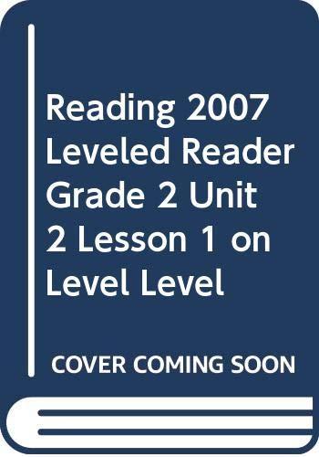 9780328132485: READING 2007 LEVELED READER GRADE 2 UNIT 2 LESSON 1 ON LEVEL LEVEL
