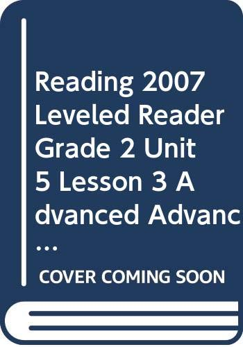 9780328133000: READING 2007 LEVELED READER GRADE 2 UNIT 5 LESSON 3 ADVANCED ADVANCED