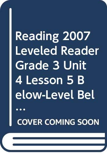 9780328133796: READING 2007 LEVELED READER GRADE 3 UNIT 4 LESSON 5 BELOW-LEVEL BELOW-LEVEL