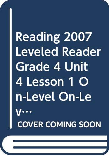9780328134588: READING 2007 LEVELED READER GRADE 4 UNIT 4 LESSON 1 ON-LEVEL ON-LEVEL