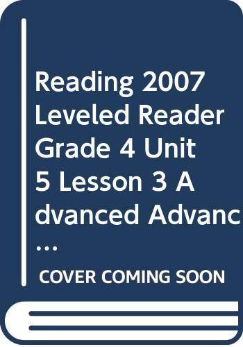9780328134809: READING 2007 LEVELED READER GRADE 4 UNIT 5 LESSON 3 ADVANCED ADVANCED
