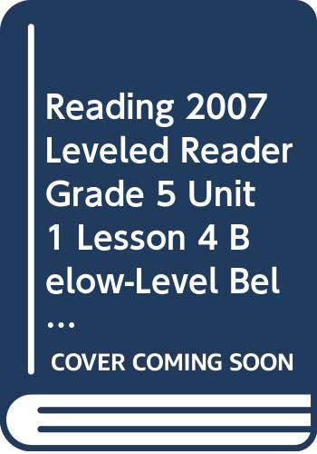 9780328135110: READING 2007 LEVELED READER GRADE 5 UNIT 1 LESSON 4 BELOW-LEVEL BELOW-LEVEL