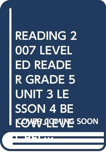 9780328135417: READING 2007 LEVELED READER GRADE 5 UNIT 3 LESSON 4 BELOW-LEVEL BELOW-LEVEL