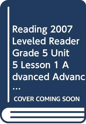 9780328135646: READING 2007 LEVELED READER GRADE 5 UNIT 5 LESSON 1 ADVANCED ADVANCED