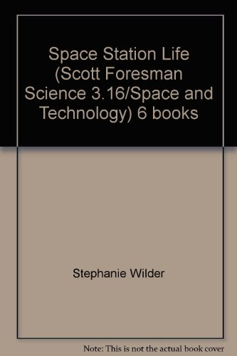 9780328138555: Space Station Life (Scott Foresman Science 3.16/Space and Technology) 6 books