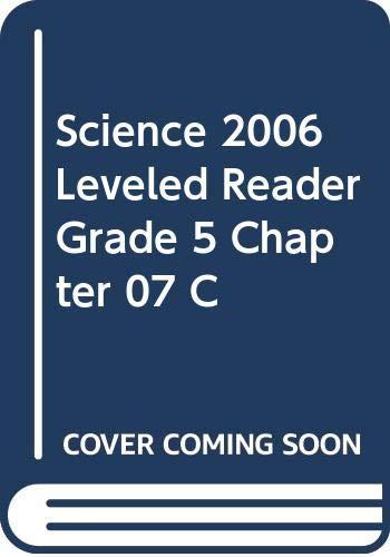9780328139361: SCIENCE 2006 LEVELED READER GRADE 5 CHAPTER 07 C