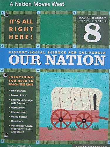 9780328155200: A Nation Moves West (Teacher Resources Grade 5 Unit 8) (History-Social Science for California: Our Nation) (Grade 5)