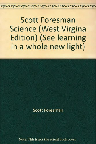 9780328157679: Scott Foresman Science (West Virgina Edition) (See learning in a whole new light)