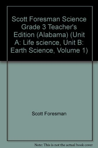Scott Foresman Science Grade 3 Teacher's Edition (Alabama) (Unit A: Life science, Unit B: ...