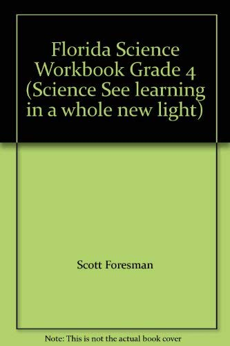 Florida Science Workbook Grade 4 (Science See learning in a whole new light): Scott Foresman