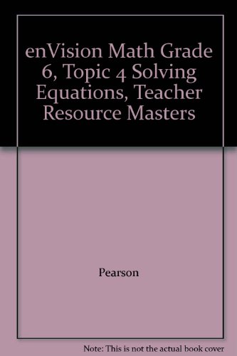 9780328284863: enVision Math Grade 6, Topic 4 Solving Equations, Teacher Resource Masters