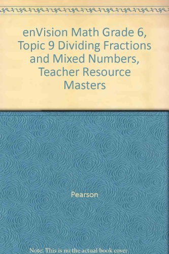 enVision Math Grade 6, Topic 9 Dividing Fractions and Mixed Numbers, Teacher Resource Masters: ...