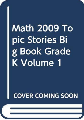 9780328291502: MATH 2009 TOPIC STORIES BIG BOOK GRADE K VOLUME 1