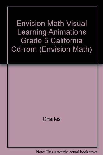 Envision Math Visual Learning Animations Grade 5 California Cd-rom (Envision Math): Charles