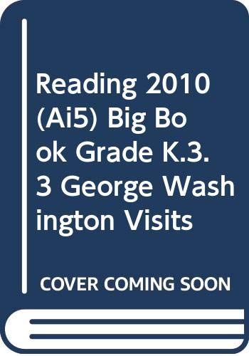 9780328379903: READING 2010 (AI5) BIG BOOK GRADE K.3.3 GEORGE WASHINGTON VISITS