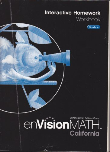 enVisionMATH Interactive Homework Workbook, Grade 4 CALIFORNIA: Scott Foresman-Addison Wesley