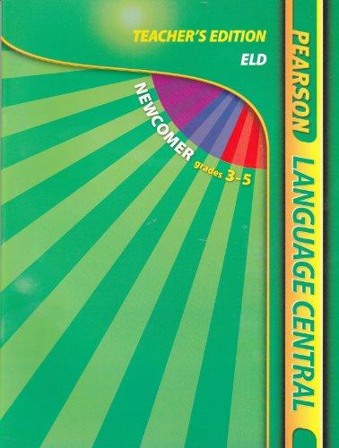 Newcomer Grades 3-5 ELD, Teacher's Edition (Pearson Language Central): Pearson Education, Inc.