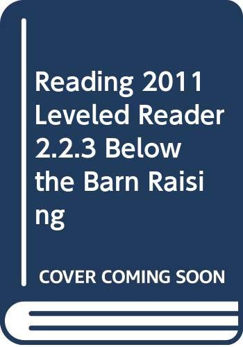 9780328508228: READING 2011 LEVELED READER 2.2.3 BELOW THE BARN RAISING