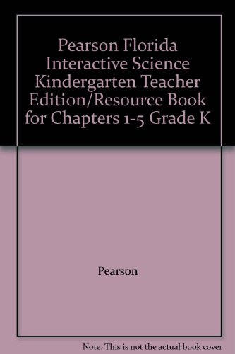 9780328512836: Pearson Florida Interactive Science Kindergarten Teacher Edition/Resource Book for Chapters 1-5 Grade K