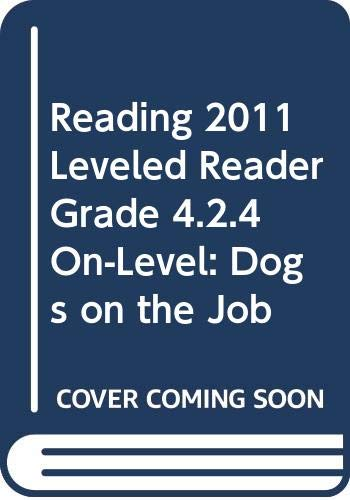 9780328516414: READING 2011 LEVELED READER GRADE 4.2.4 ON-LEVEL:DOGS ON THE JOB