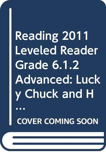 9780328525515: READING 2011 LEVELED READER GRADE 6.1.2 ADVANCED:LUCKY CHUCK AND HIS LEAST FAVORITE COUSIN