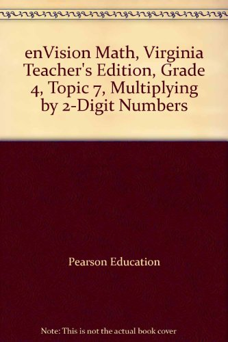9780328609611: enVision Math, Virginia Teacher's Edition, Grade 4, Topic 7, Multiplying by 2-Digit Numbers