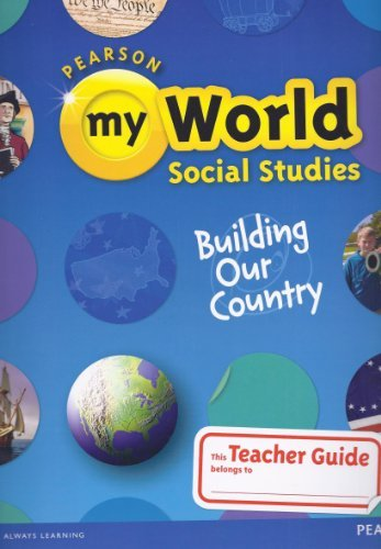 9780328639656: Pearson- My World Social Studies, Building Our Country, Teacher Guide, Grade 5 (2013)