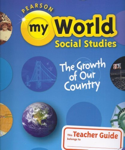 9780328639663: Pearson My World Social Studies, The Growth of Our Country, Grade 5, Teacher Guide (2013-05-03)